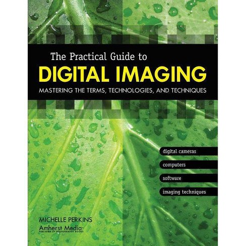 The Practical Guide to Digital Imaging - by  Michelle Perkins (Paperback) - image 1 of 1