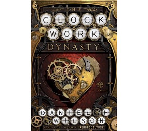 Clockwork Dynasty -  by Daniel H. Wilson (Hardcover) - image 1 of 1