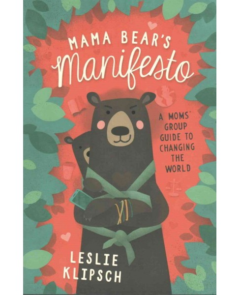 Mama Bear's Manifesto : A Moms' Group Guide to Changing the World (Paperback) (Leslie Klipsch) - image 1 of 1