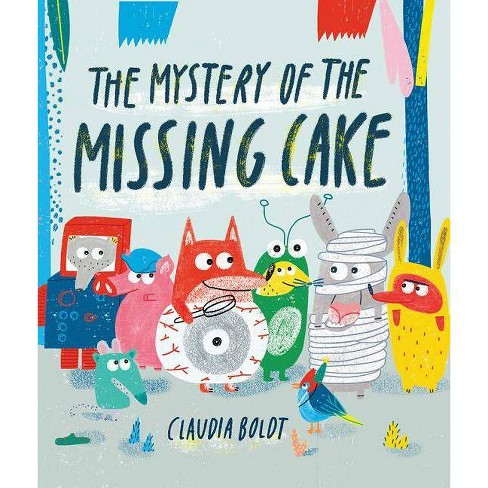 The Mystery of the Missing Cake - by  Claudia Boldt (Hardcover) - image 1 of 1