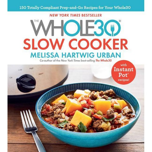 Whole30 Slow Cooker : 150 Totally Compliant Prep-and-Go Recipes for Your Whole30 With Instant Pot - by Melissa Hartwig (Hardcover) - image 1 of 1