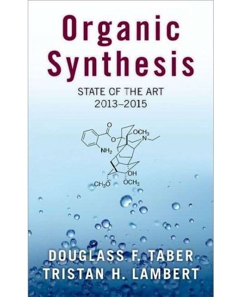Organic Synthesis : State of the Art 2013-2015 (Hardcover) (Douglass F. Taber & Tristan H. Lambert) - image 1 of 1