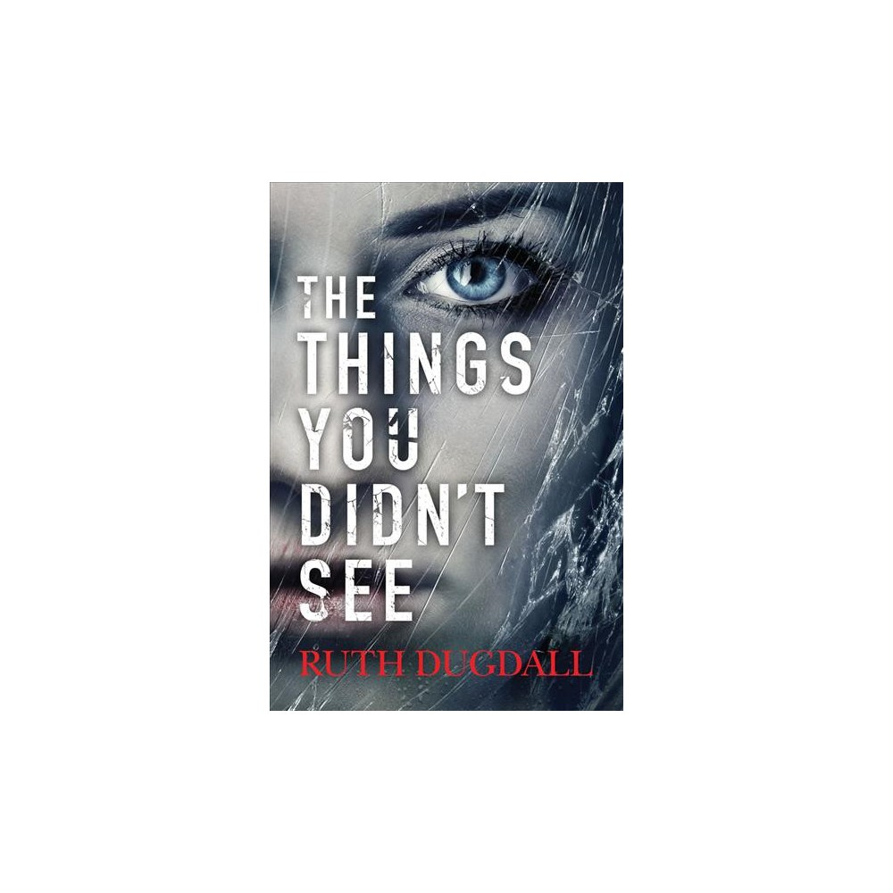 Things You Didn't See - by Ruth Dugdall (Paperback)