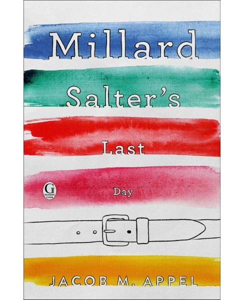 Millard Salter's Last Day -  by Jacob M. Appel (Paperback) - image 1 of 1