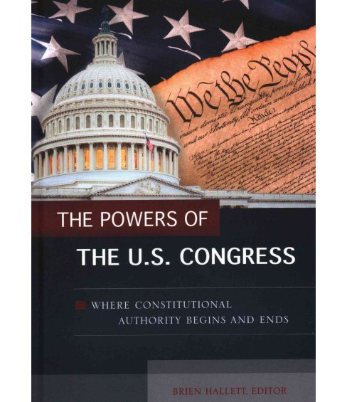 Powers of the U.S. Congress : Where Constitutional Authority Begins and Ends (Hardcover) - image 1 of 1