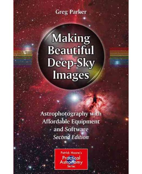 Making Beautiful Deep-sky Images : Astrophotography With Affordable Equipment and Software (Paperback) - image 1 of 1