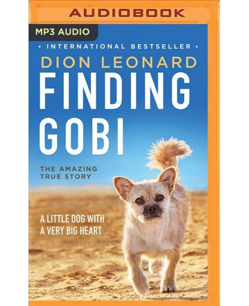 Finding Gobi : A Little Dog With a Very Big Heart (MP3-CD) (Dion Leonard) - image 1 of 1
