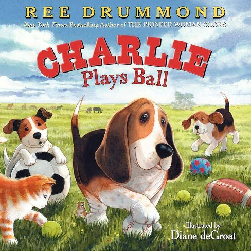 Charlie Plays Ball - (Charlie the Ranch Dog) by  Ree Drummond (Hardcover) - image 1 of 1