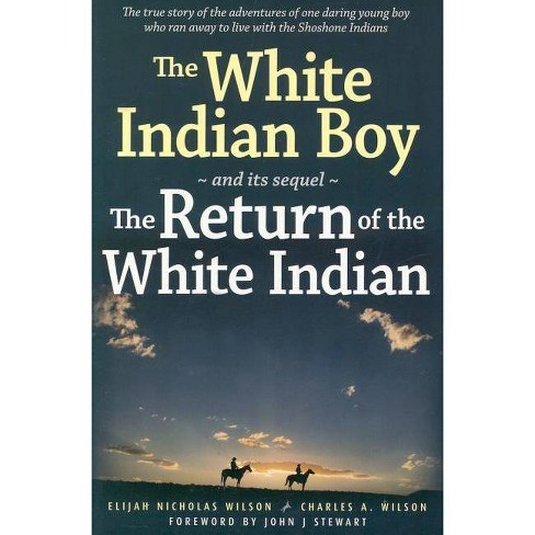 The White Indian Boy - by  Elijah Nicholas Wilson & Charles A Wilson (Paperback) - image 1 of 1