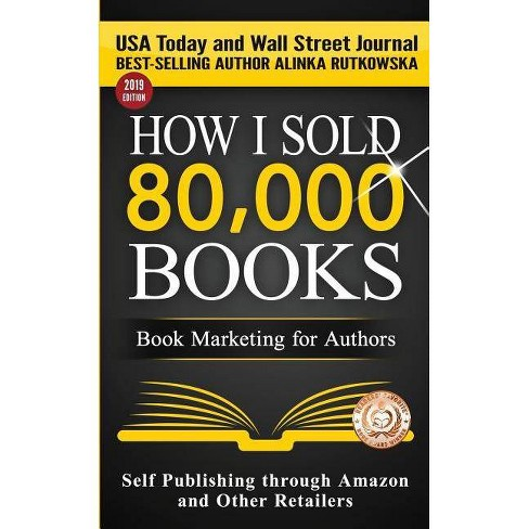 How I Sold 80,000 Books - (Self Publishing Through Amazon and Other  Retailers) by Alinka Rutkowska