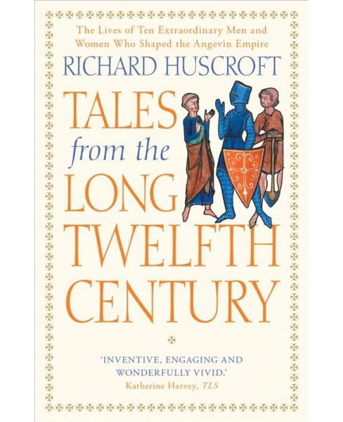 Tales from the Long Twelfth Century : The Rise and Fall of the Angevin Empire (Reprint) (Paperback) - image 1 of 1