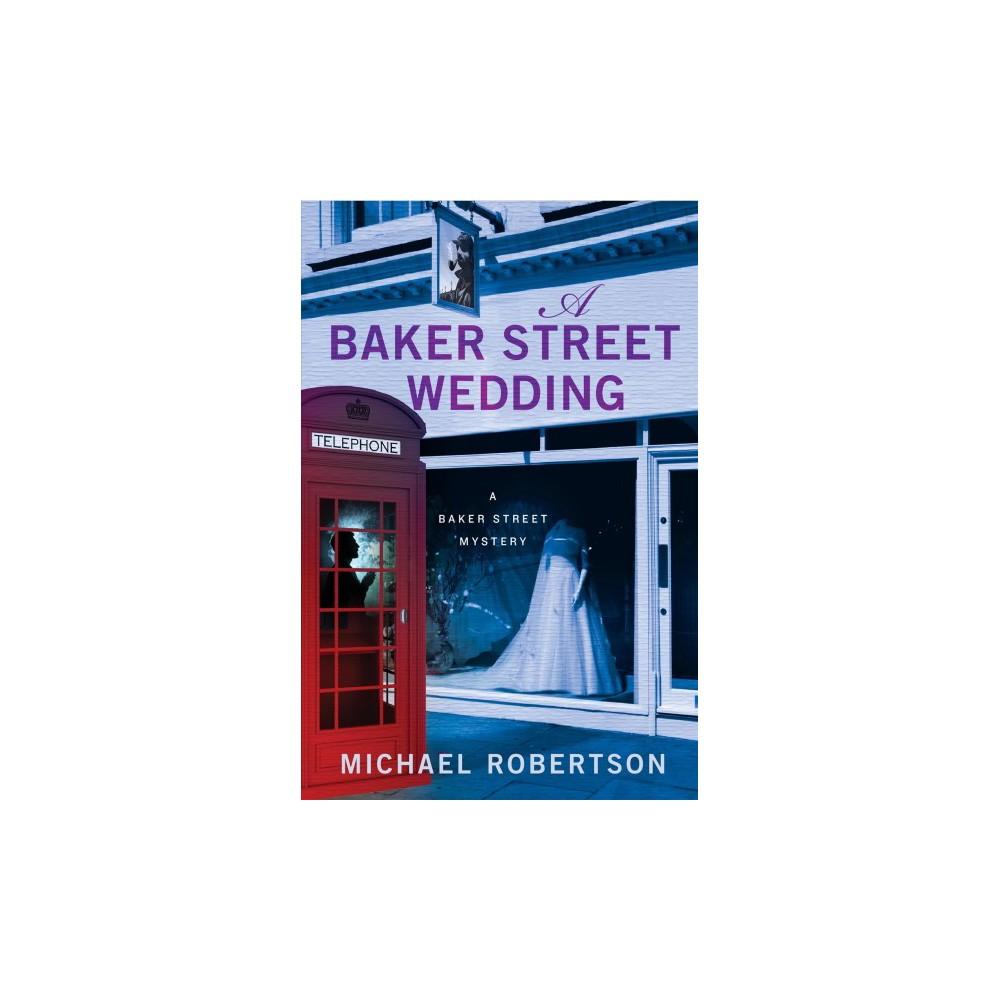 Baker Street Wedding - (Baker Street Mystery) by Michael Robertson (Hardcover)