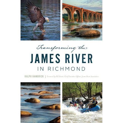 Transforming the James River in Richmond - by  Ralph Hambrick (Paperback)