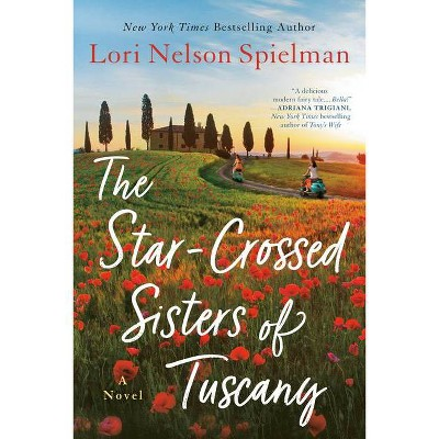 The Star-Crossed Sisters of Tuscany - by Lori Nelson Spielman (Paperback)