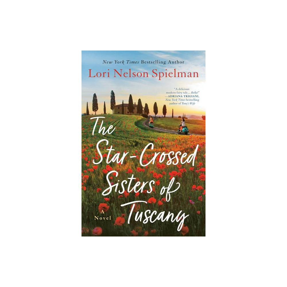 The Star Crossed Sisters Of Tuscany By Lori Nelson Spielman Paperback