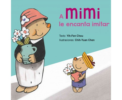 A Mimi le encanta imitar/ Mimi Loves to Imitate (Hardcover) (Yih-Fen Chou) - image 1 of 1