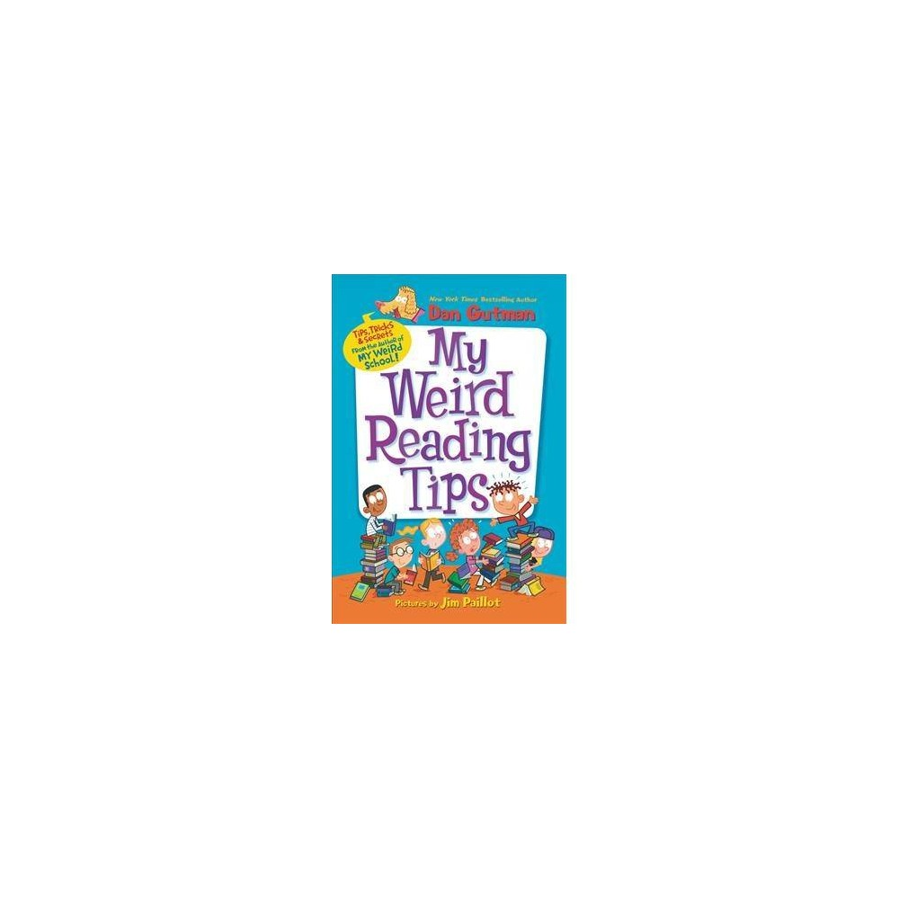 My Weird Reading Tips : Tips, Tricks & Secrets by the Author of My Weird School - (Hardcover)