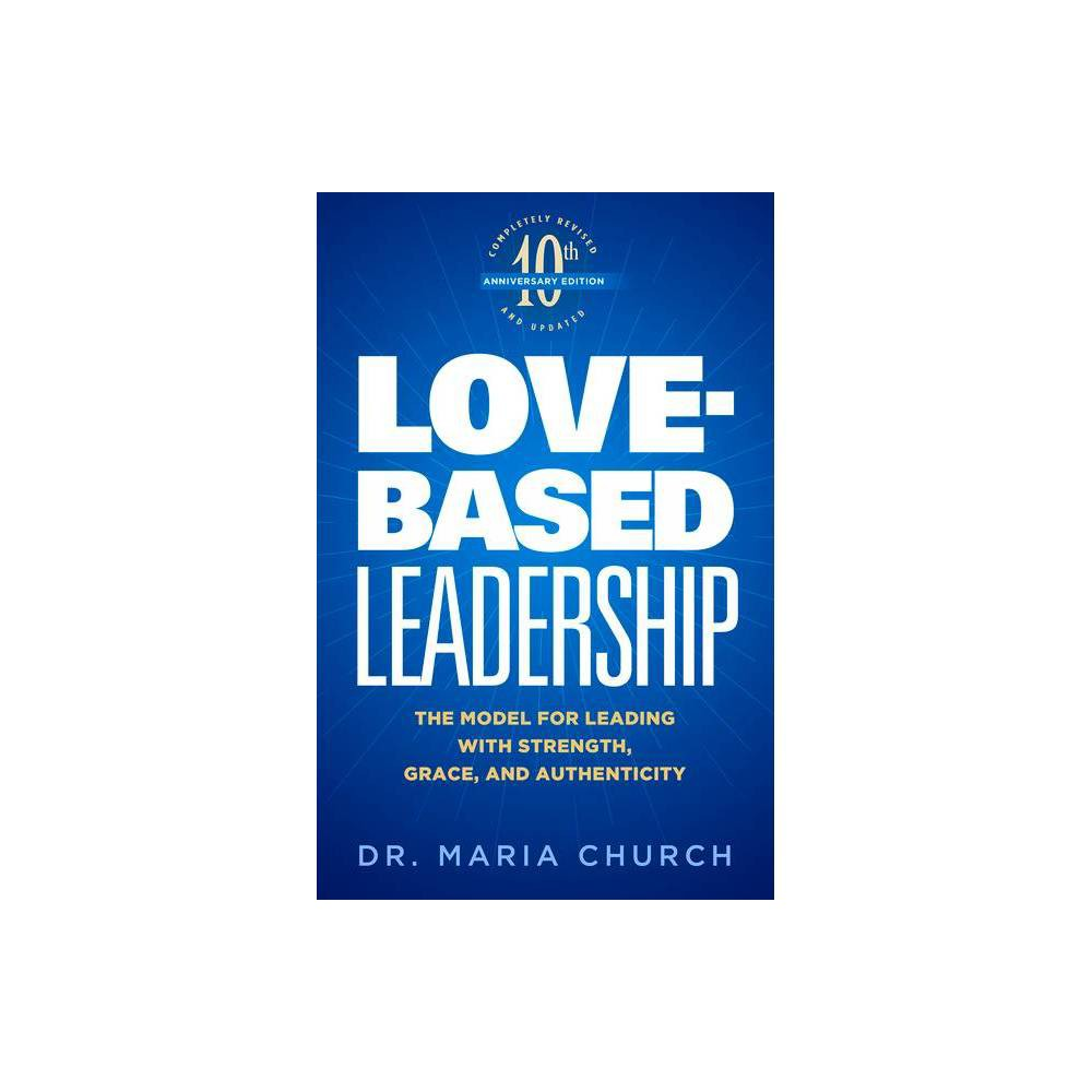 Love Based Leadership 2nd Edition By Church Paperback