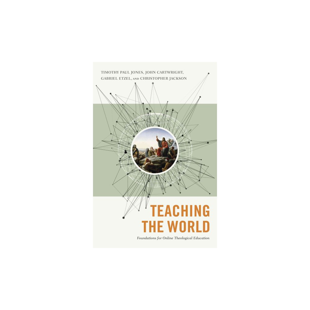 Teaching the World : Foundations for Online Theological Education (Paperback) (Gabriel Etzel & Timothy