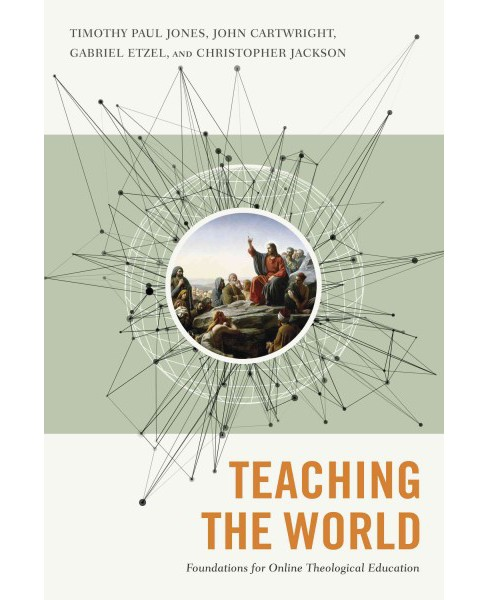 Teaching the World : Foundations for Online Theological Education (Paperback) (Gabriel Etzel & Timothy - image 1 of 1