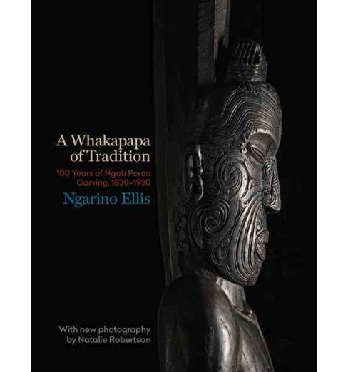 Whakapapa of Tradition : 100 Years of Ngato Porou Carving, 1830-1930 (Hardcover) (Ngarino Ellis) - image 1 of 1