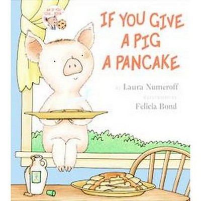 If You Give a Pig a Pancake (School And Library)(Laura Joffe Numeroff)