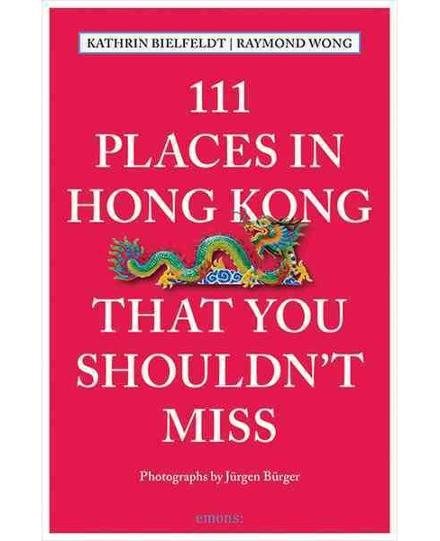 111 Places in Hong Kong That You Shouldn't Miss (Paperback) (Kathrin Bielfeldt & Raymond Wong) - image 1 of 1