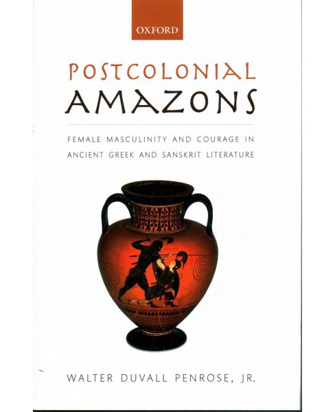 Postcolonial Amazons : Female Masculinity and Courage in Ancient Greek and Sanskrit Literature - image 1 of 1