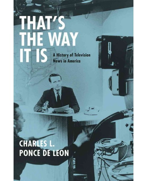 That's the Way It Is : A History of Television News in America (Reprint) (Paperback) (Charles L. Ponce - image 1 of 1