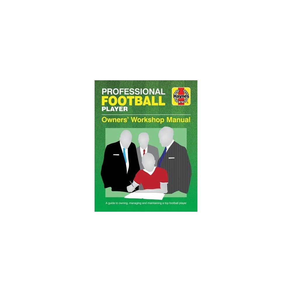 Professional Football Player Manual : A Guide to Owning, Managing and Maintaining a Top Football Player