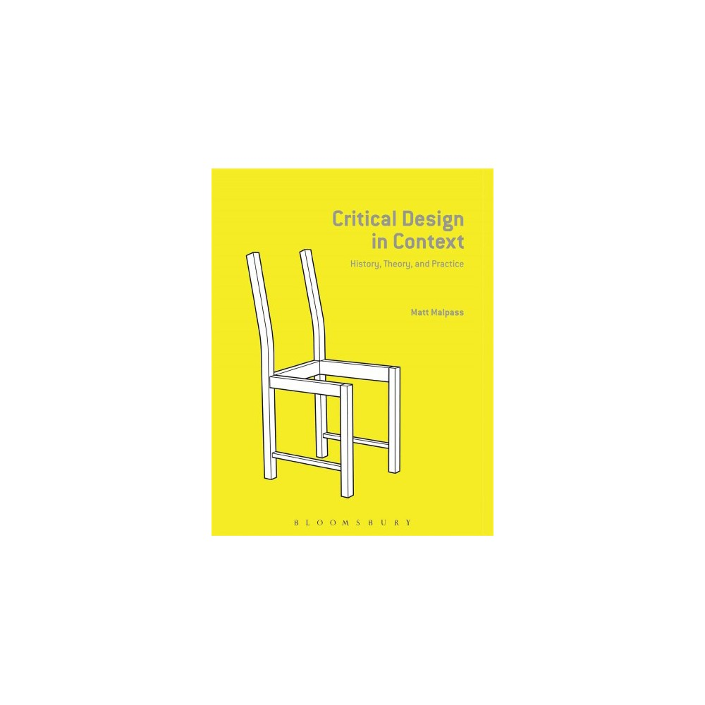 Critical Design in Context : History, Theory, and Practices (Hardcover) (Matt Malpass)