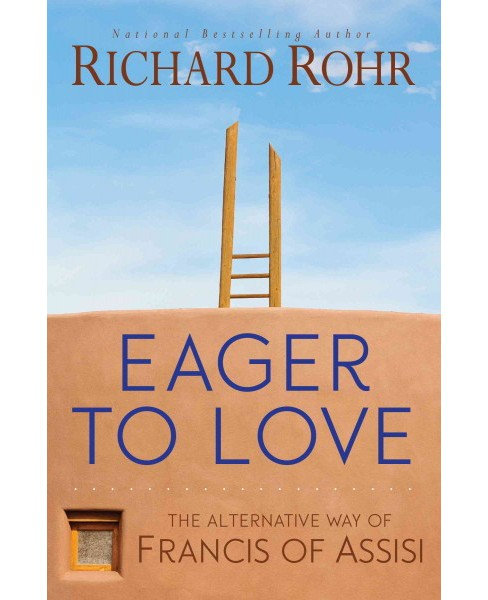 Eager to Love : The Alternative Way of Francis of Assisi (Paperback) (Richard Rohr) - image 1 of 1