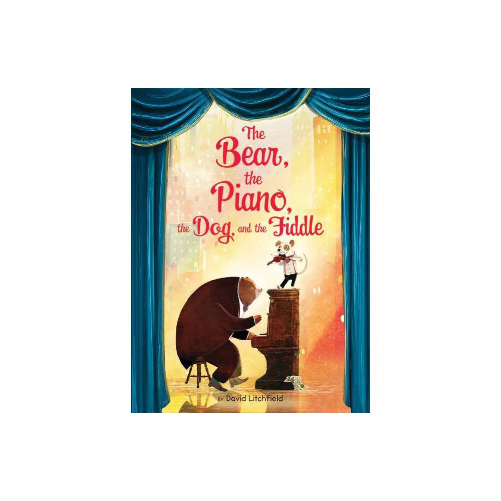 The Bear The Piano The Dog And The Fiddle By David Litchfield Hardcover