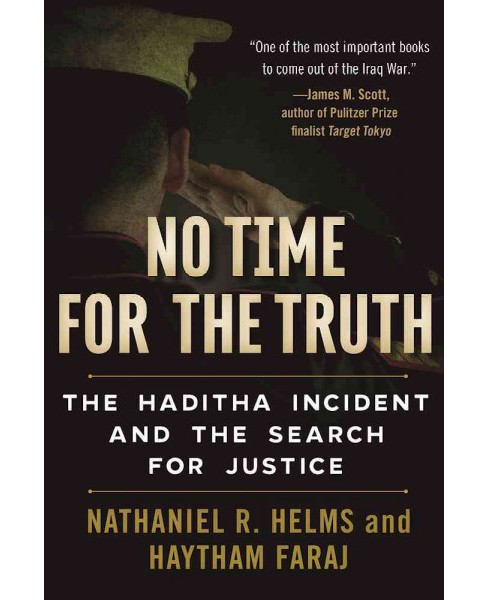 No Time for the Truth : The Haditha Incident and the Search for Justice (Hardcover) (Nathaniel R. Helms - image 1 of 1