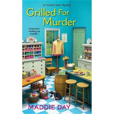 Grilled for Murder - (Country Store Mystery) by  Maddie Day (Paperback)