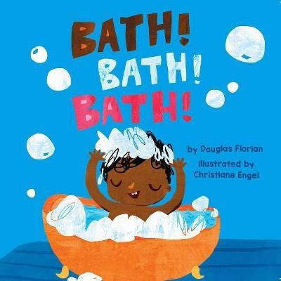 Bath! Bath! Bath! - by Douglas Florian (Board_book)