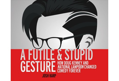 Futile and Stupid Gesture : How Doug Kenney and National Lampoon Changed Comedy Forever (Unabridged) - image 1 of 1