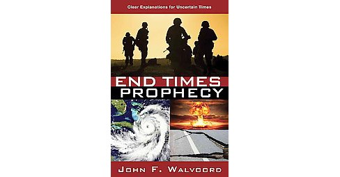 End Times Prophecy : Ancient Wisdom for Uncertain Times (Paperback) (John F. Walvoord) - image 1 of 1