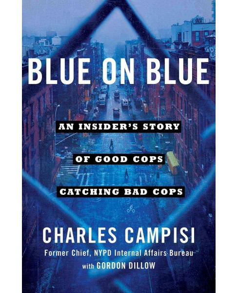 Blue on Blue : An Insider's Story of Good Cops Catching Bad Cops (Hardcover) (Charles Campisi) - image 1 of 1