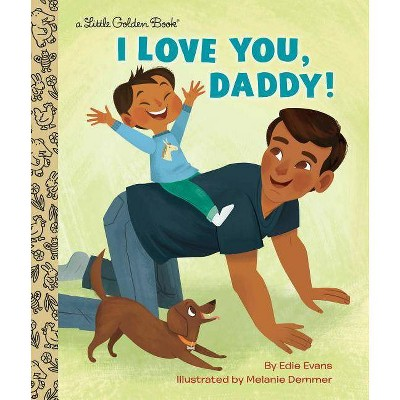 I Love You, Daddy! - (Little Golden Book) by  Edie Evans (Hardcover)