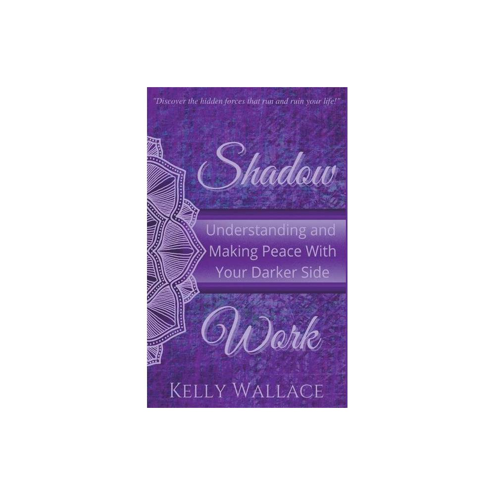 Shadow Work By Kelly Wallace Paperback