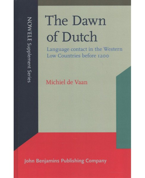 Dawn of Dutch : Language contact in the Western Low Countries before 1200 (Supplement) (Hardcover) - image 1 of 1
