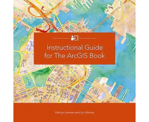 Instructional Guide for the ArcGIS Book (Paperback) (Kathryn Keranen) - image 1 of 1