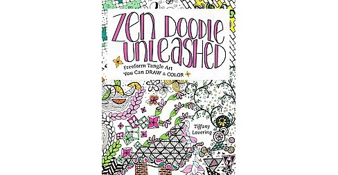 Zen Doodle Unleashed : Freeform Tangle Art You Can Draw and Color (Paperback) (Tiffany Lovering) - image 1 of 1