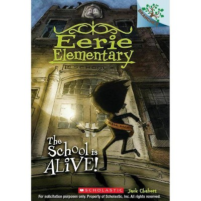 The School Is Alive!: A Branches Book (Eerie Elementary #1) - by  Jack Chabert (Paperback)
