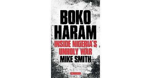 Boko Haram : Inside Nigeria's Unholy War (Reprint) (Paperback) (Mike Smith) - image 1 of 1