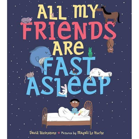All My Friends Are Fast Asleep - by  David Weinstone (Hardcover) - image 1 of 1