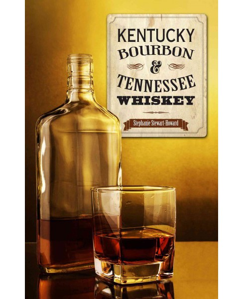 Kentucky Bourbon & Tennessee Whiskey (Paperback) (Stephanie Stewart-Howard) - image 1 of 1
