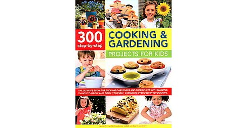 300 Step-by-Step Cooking & Gardening Projects for Kids : The Ultimate Book for Budding Gardeners and - image 1 of 1