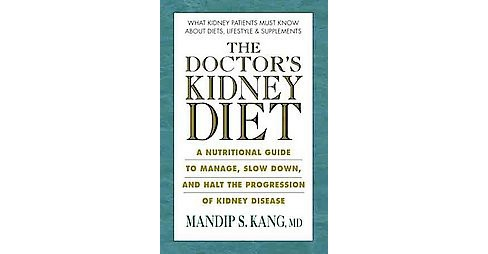 Doctor's Kidney Diet : A Nutritional Guide to Managing and Slowing the Progression of Chronic Kidney - image 1 of 1